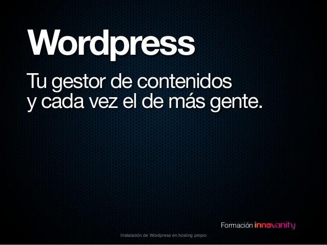 Wordpress Tu gestor de contenidos y cada vez el de más gente.  Formación Instalación de Wordpress en hosting propio