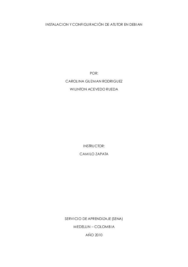 INSTALACION YCONFIGURACIÓN DE ATUTOR EN DEBIAN POR: CAROLINA GUZMAN RODRIGUEZ WILINTON ACEVEDO RUEDA INSTRUCTOR: CAMILO ZA...