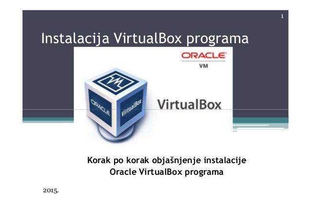 Instalacija VirtualBox programa 1 Korak po korak objašnjenje instalacije Oracle VirtualBox programa 2015.