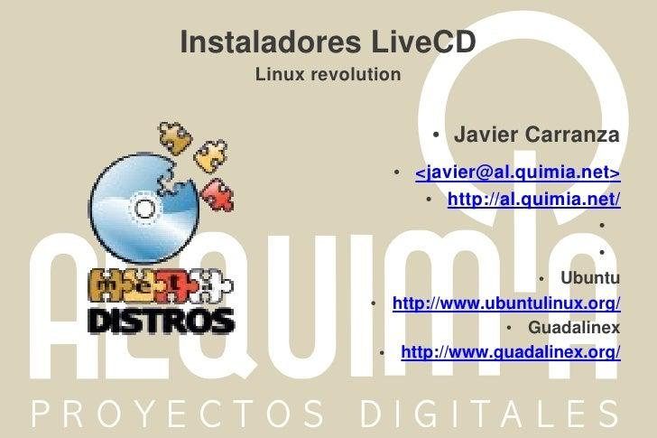 Instaladores LiveCD    Linux revolution                             ●   JavierCarranza                        ●   <javier...
