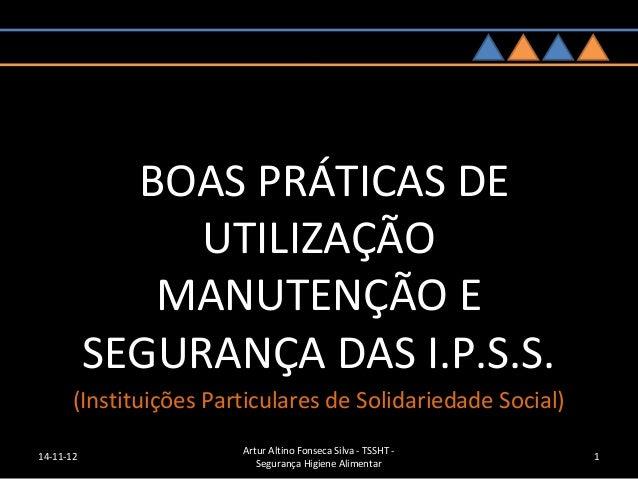 BOAS PRÁTICAS DE                UTILIZAÇÃO              MANUTENÇÃO E           SEGURANÇA DAS I.P.S.S.       (Instituições ...