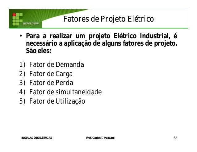 Fatores de Projeto ElétricoFatores de Projeto Elétrico • Para a realizar um projeto Elétrico Industrial, é necessário a ap...