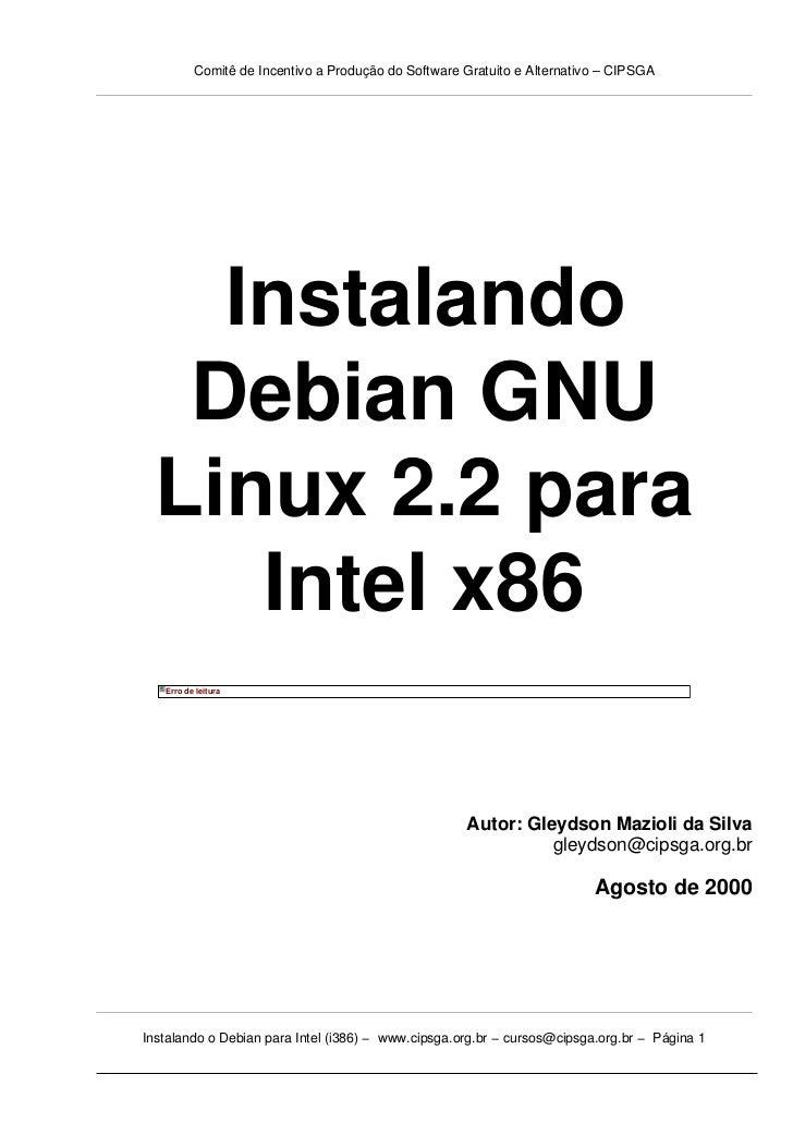 Comitê de Incentivo a Produção do Software Gratuito e Alternativo – CIPSGA   Instalando  Debian GNU Linux 2.2 para    Inte...