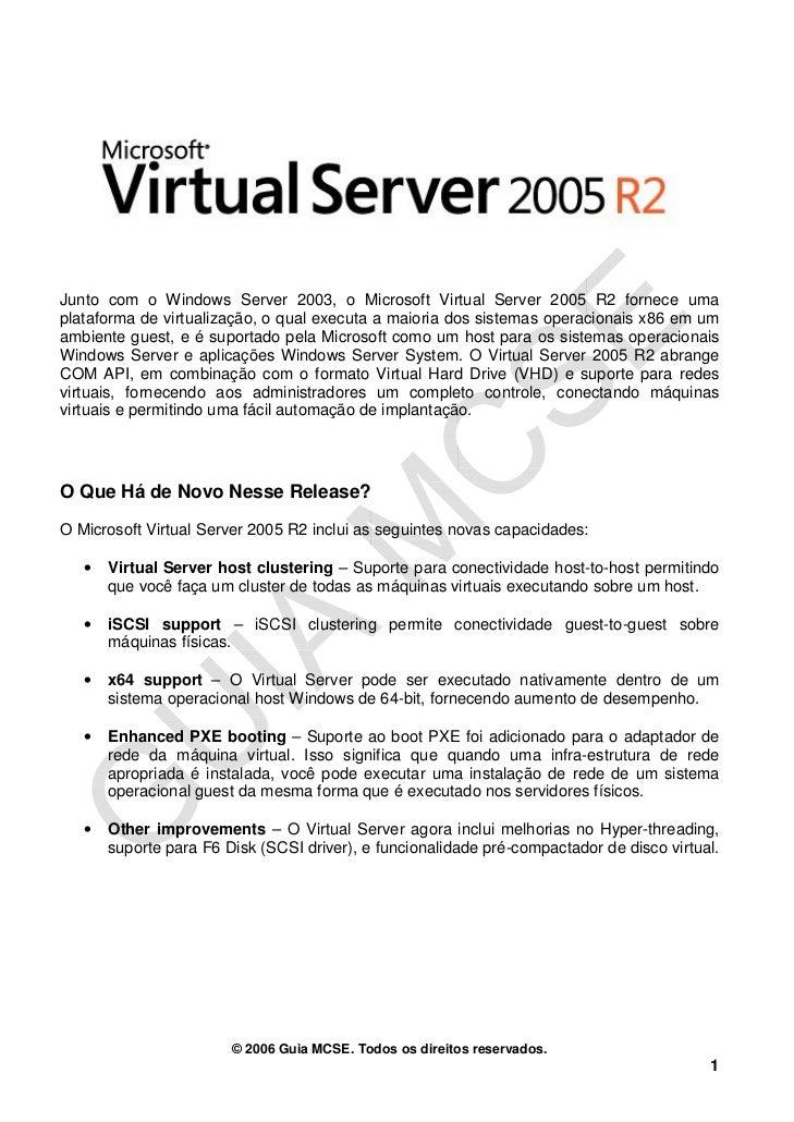 Junto com o Windows Server 2003, o Microsoft Virtual Server 2005 R2 fornece umaplataforma de virtualização, o qual executa...