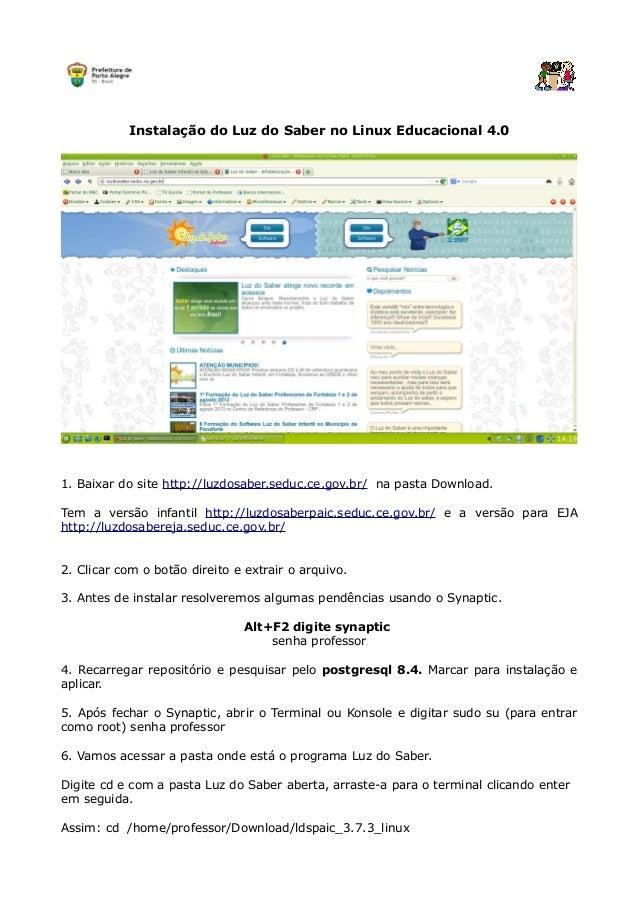 Instalação do Luz do Saber no Linux Educacional 4.0  1. Baixar do site http://luzdosaber.seduc.ce.gov.br/ na pasta Downloa...