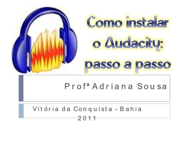 Profª Adriana Sousa Vitória da Conquista - Bahia 2011