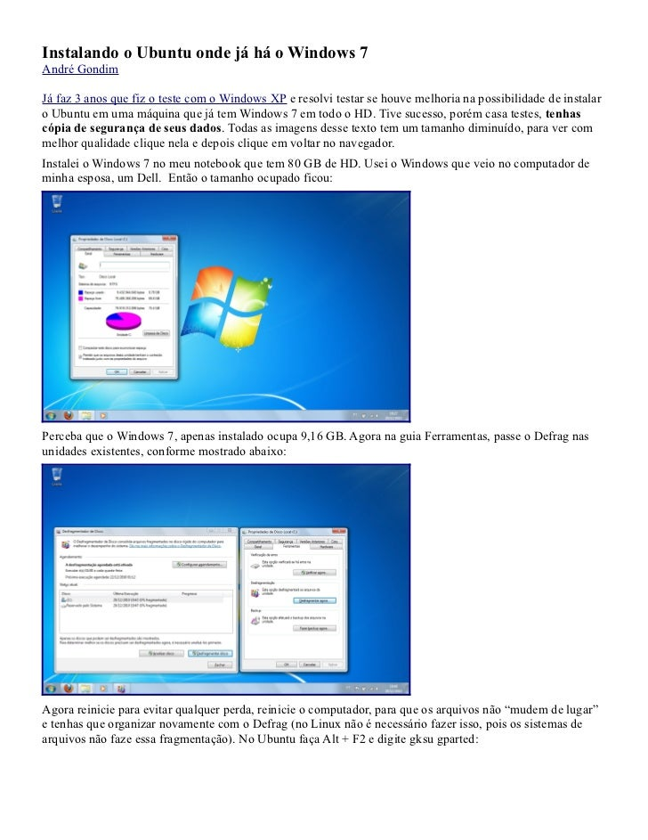 Instalando o Ubuntu onde já há o Windows 7André GondimJá faz 3 anos que fiz o teste com o Windows XP e resolvi testar se h...