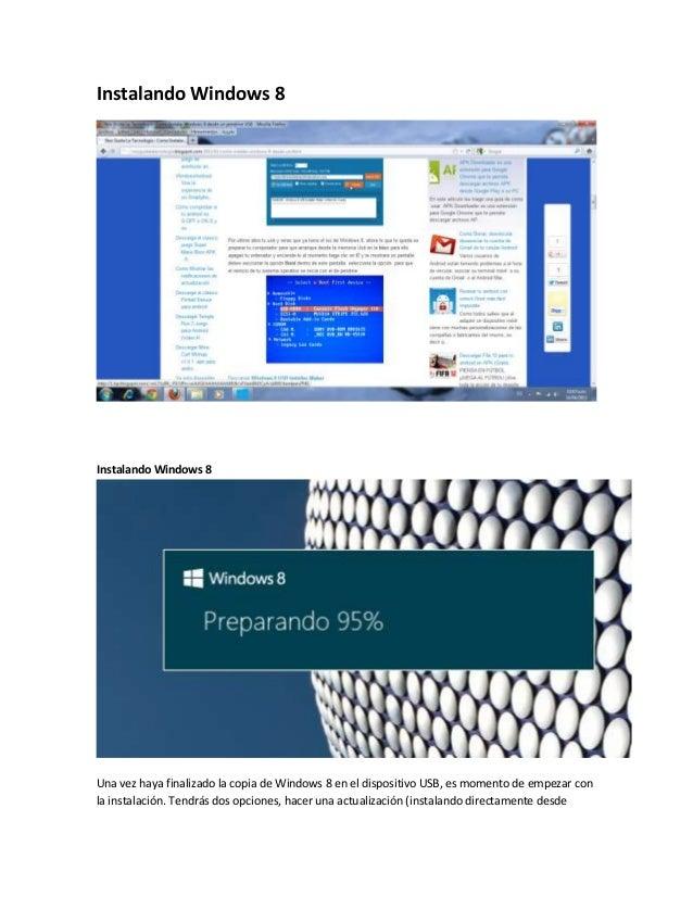 Instalando Windows 8Instalando Windows 8Una vez haya finalizado la copia de Windows 8 en el dispositivo USB, es momento de...