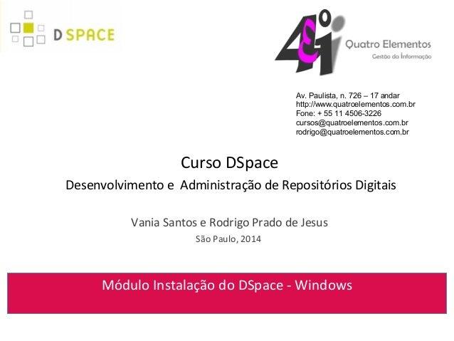 Curso DSpace Desenvolvimento e Administração de Repositórios Digitais Vania Santos e Rodrigo Prado de Jesus São Paulo, 201...