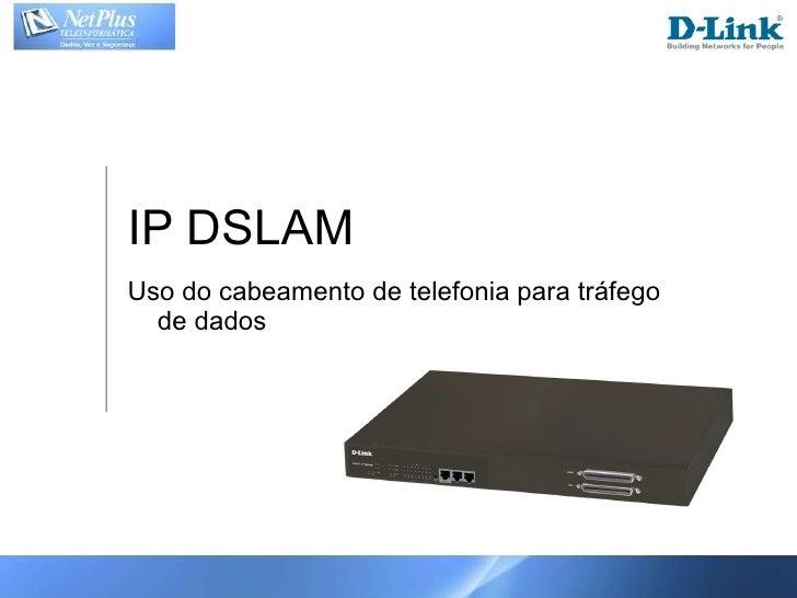 IP DSLAM Uso do cabeamento de telefonia para tráfego de dados