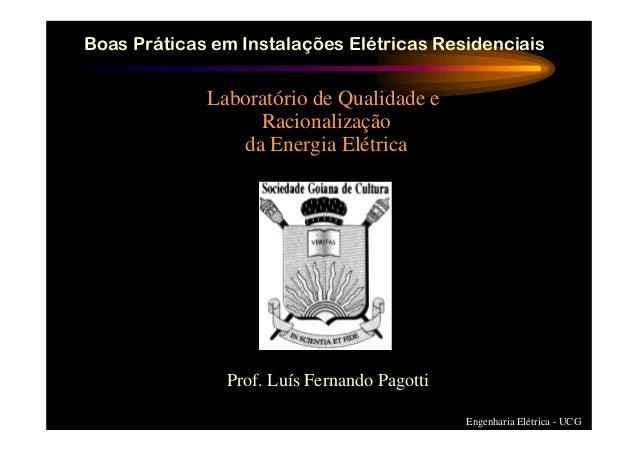 Boas Práticas em Instalações Elétricas Residenciais Engenharia Elétrica - UCG Laboratório de Qualidade e Racionalização da...