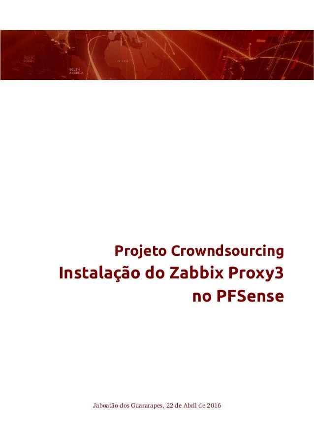 Projeto Crowndsourcing Instalação do Zabbix Proxy3 no PFSense JaboatãodosGuararapes,22deAbrilde2016