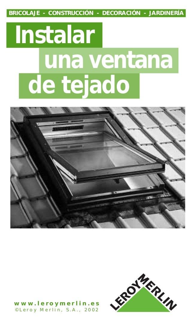 Instalar una ventana de tejado BRICOLAJE - CONSTRUCCIÓN - DECORACIÓN - JARDINERÍA w w w . l e r o y m e r l i n . e s © L ...
