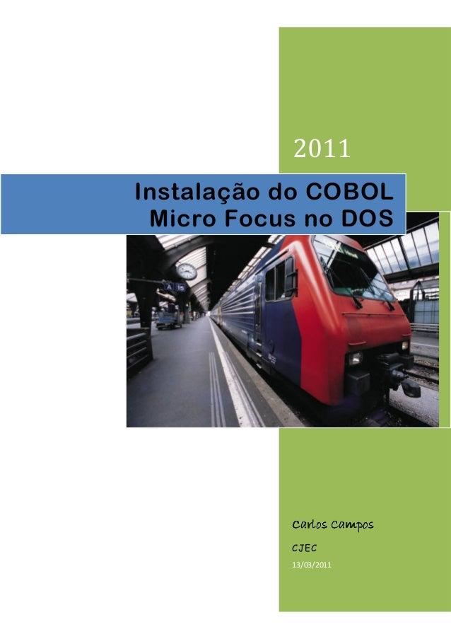 2011  Instalação do COBOL  Micro Focus no DOS  CCCCaaaarrrrlllloooossss CCCCaaaammmmppppoooossss  CJEC  13/03/2011