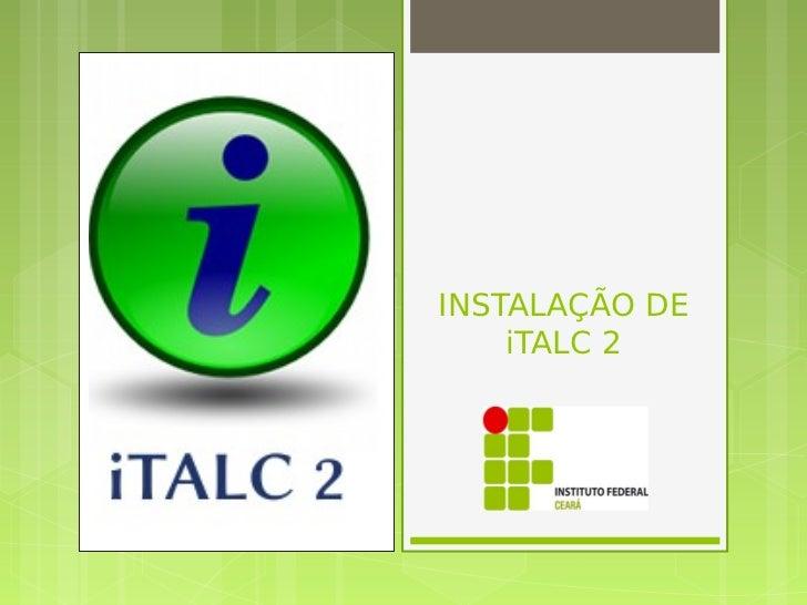 INSTALAÇÃO DE    iTALC 2