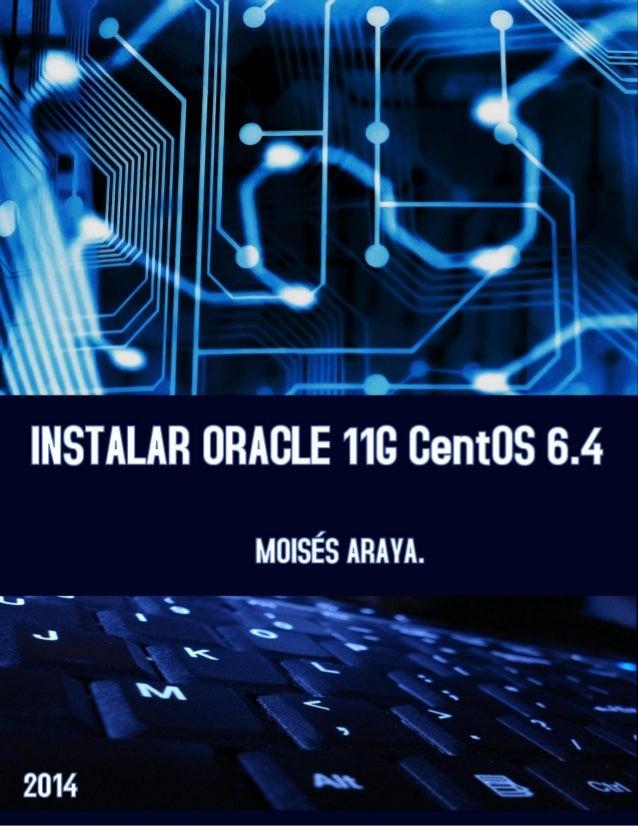 Contenido Guía para instalar Oracle 11g R2 en CentOS 6.4 64 bits ...................................................... 3 ...