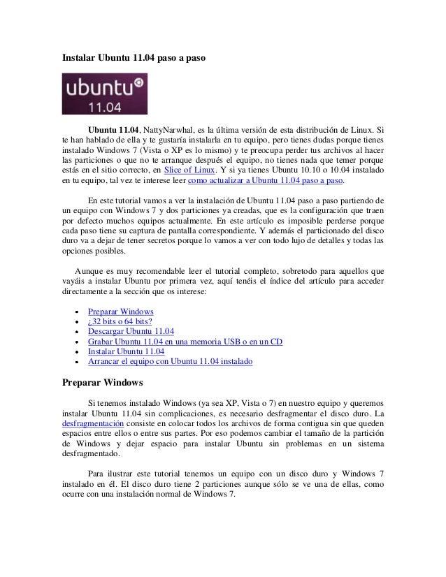 Instalar Ubuntu 11.04 paso a paso Ubuntu 11.04, NattyNarwhal, es la última versión de esta distribución de Linux. Si te ha...