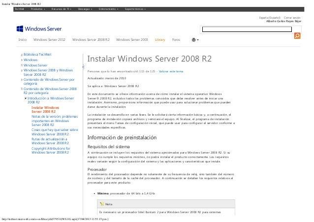 Instalar Windows Server 2008 R2http://technet.microsoft.com/es-es/library/dd379511(WS.10).aspx[17/04/2013 11:55:15 p.m.]In...