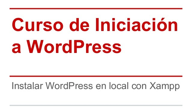 Curso de Iniciación a WordPress Instalar WordPress en local con Xampp