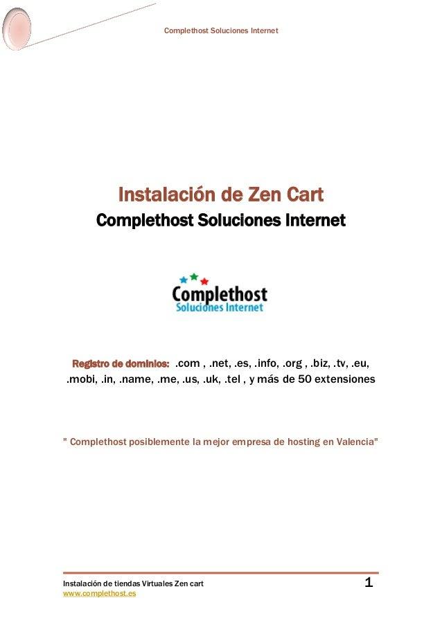 Complethost Soluciones Internet Instalación de tiendas Virtuales Zen cart www.complethost.es 1 Instalación de Zen Cart Com...