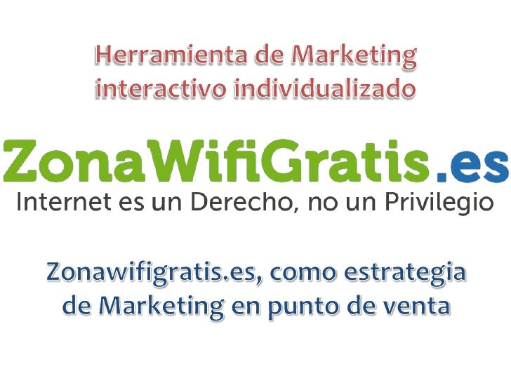 Herramienta de Marketing interactivo individualizado<br />Zonawifigratis.es, como estrategia de Marketing en punto de vent...