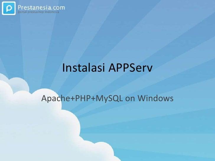 Instalasi APPServ<br />Apache+PHP+MySQL on Windows<br />