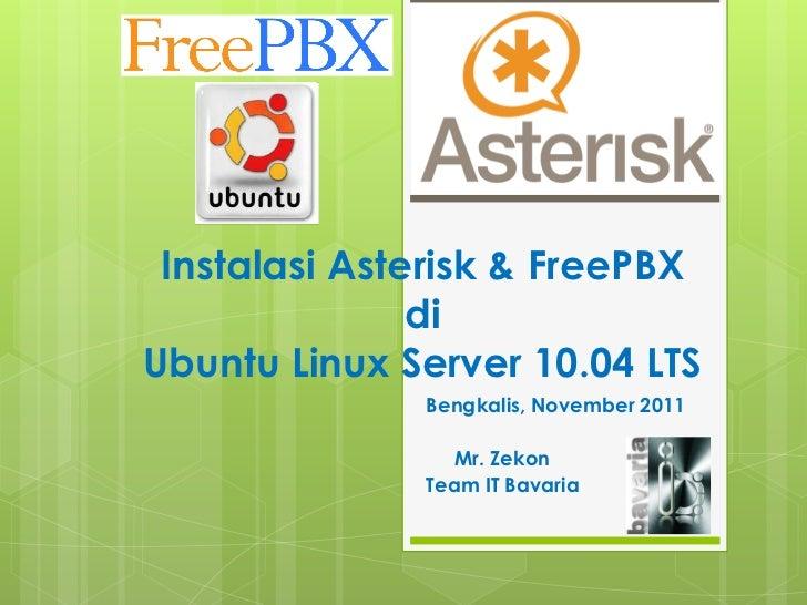 Instalasi Asterisk & FreePBX               diUbuntu Linux Server 10.04 LTS              Bengkalis, November 2011          ...