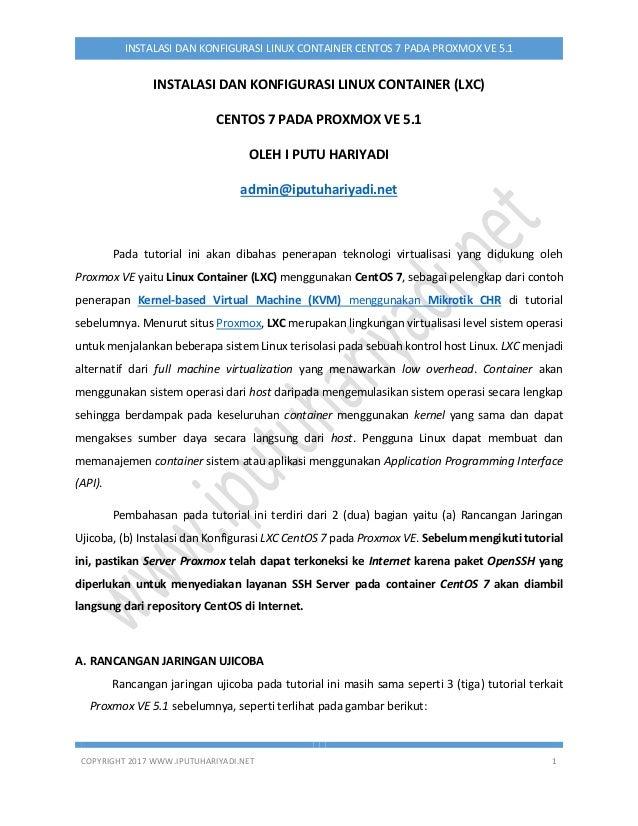 COPYRIGHT 2017 WWW.IPUTUHARIYADI.NET 1 INSTALASI DAN KONFIGURASI LINUX CONTAINER CENTOS 7 PADA PROXMOX VE 5.1 INSTALASI DA...