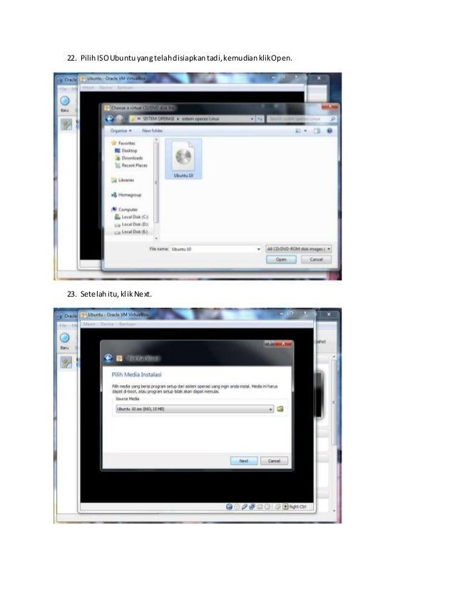 22. Pilih ISO Ubuntu yang telah disiapkan tadi, kemudian klik Open.  23. Setelah itu, klik Next.