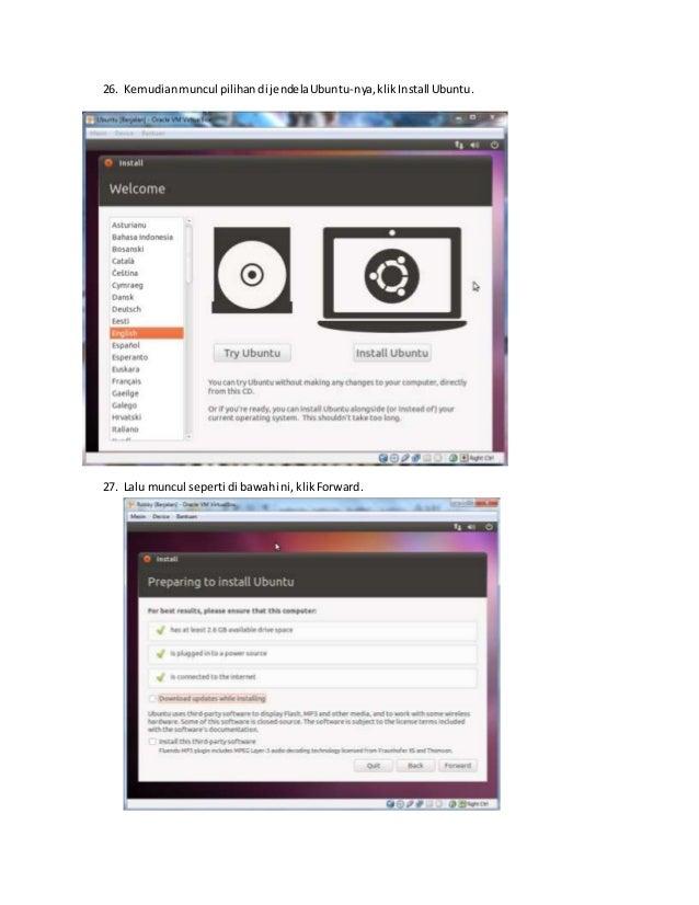 26. Kemudian muncul pilihan di jendela Ubuntu-nya, klik Install Ubuntu.  27. Lalu muncul seperti di bawah ini, klik Forwar...
