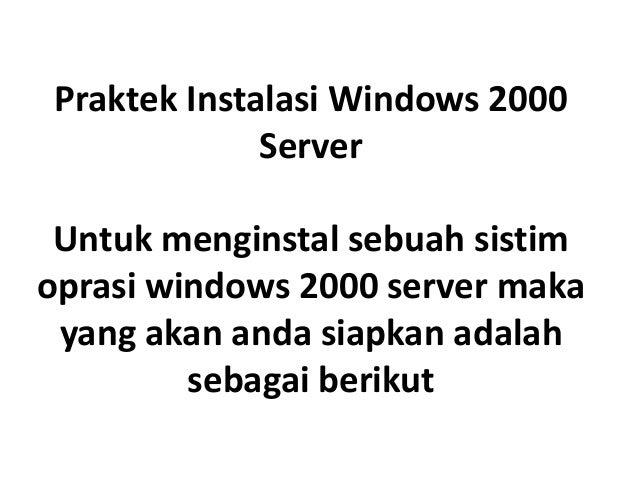 Praktek Instalasi Windows 2000 Server Untuk menginstal sebuah sistim oprasi windows 2000 server maka yang akan anda siapka...
