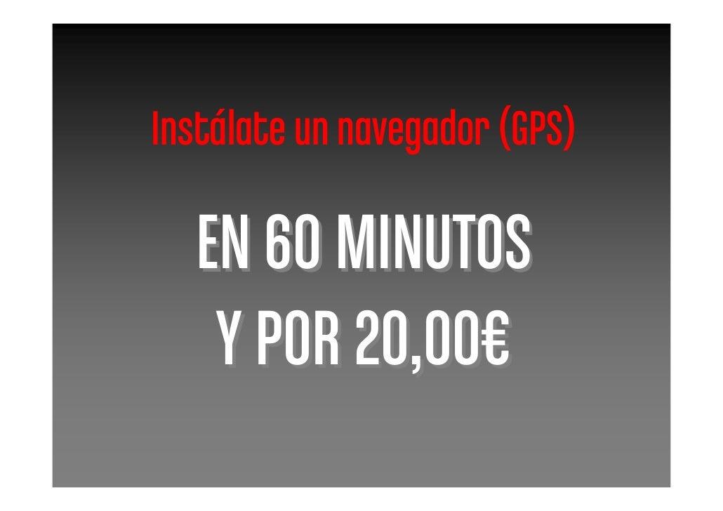 Instálate un navegador (GPS)    EN 60 MINUTOS    Y POR 20,00€