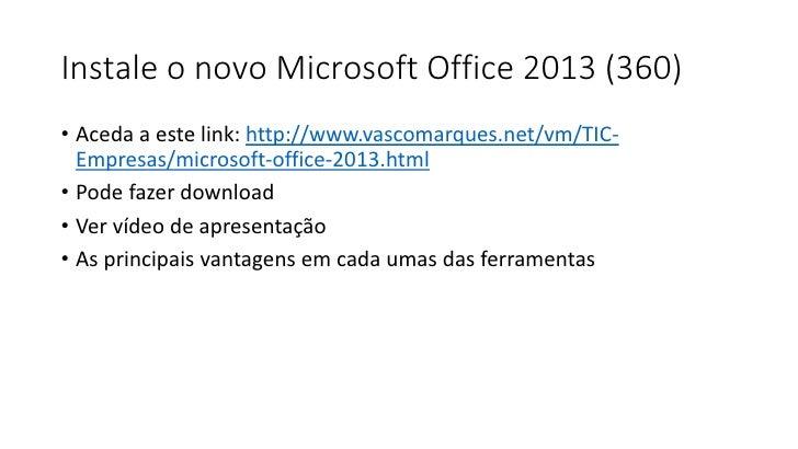 Instale o novo Microsoft Office 2013 (360)• Aceda a este link: http://www.vascomarques.net/vm/TIC-  Empresas/microsoft-off...