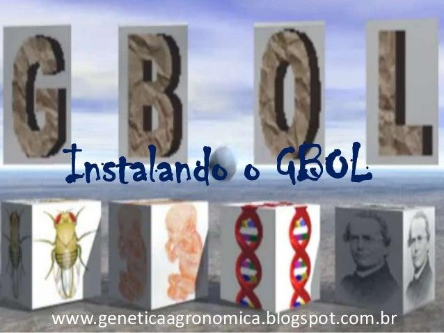Instalando o GBOL www.geneticaagronomica.blogspot.com.br