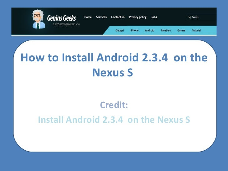 How to Install Android 2.3.4 on the Nexus S  Credit: Install Android 2.3.4 on the Nexus S