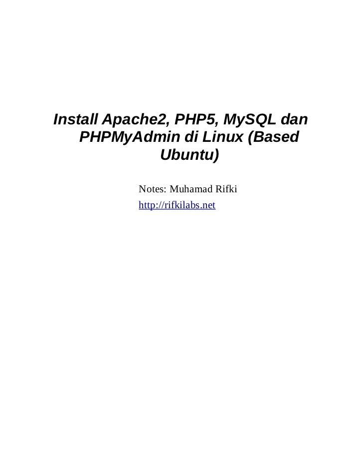 Install Apache2, PHP5, MySQL dan    PHPMyAdmin di Linux (Based              Ubuntu)          Notes: Muhamad Rifki         ...