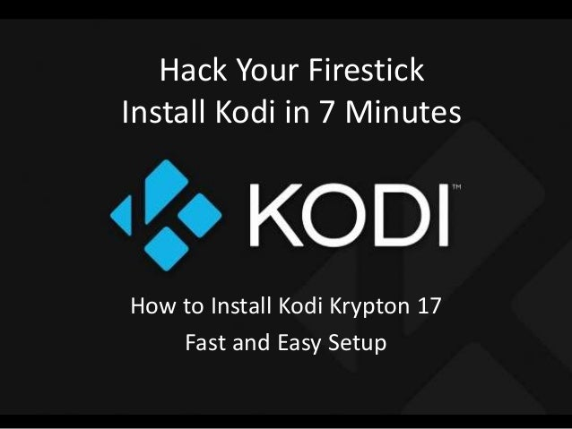 Hack Your Firestick Install Kodi in 7 Minutes How to Install Kodi Krypton 17 Fast and Easy Setup