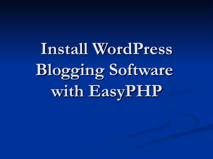 Install WordPress Blogging Software  with EasyPHP