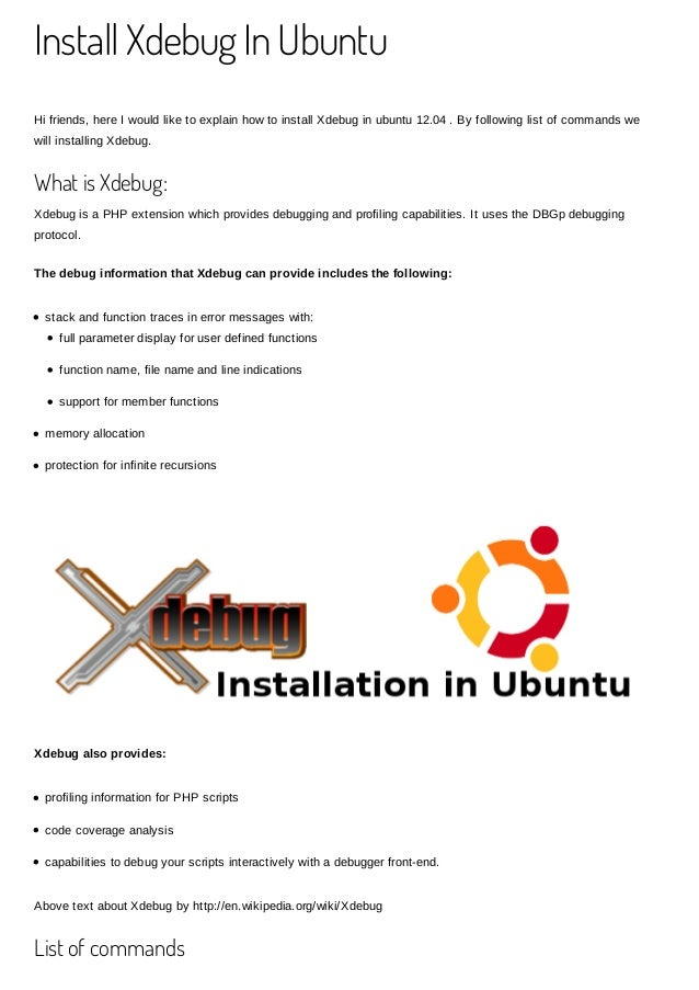 Install Xdebug In UbuntuHi friends, here I would like to explain how to install Xdebug in ubuntu 12.04 . By following list...
