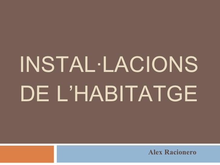 INSTAL·LACIONS DE L'HABITATGE Alex Racionero