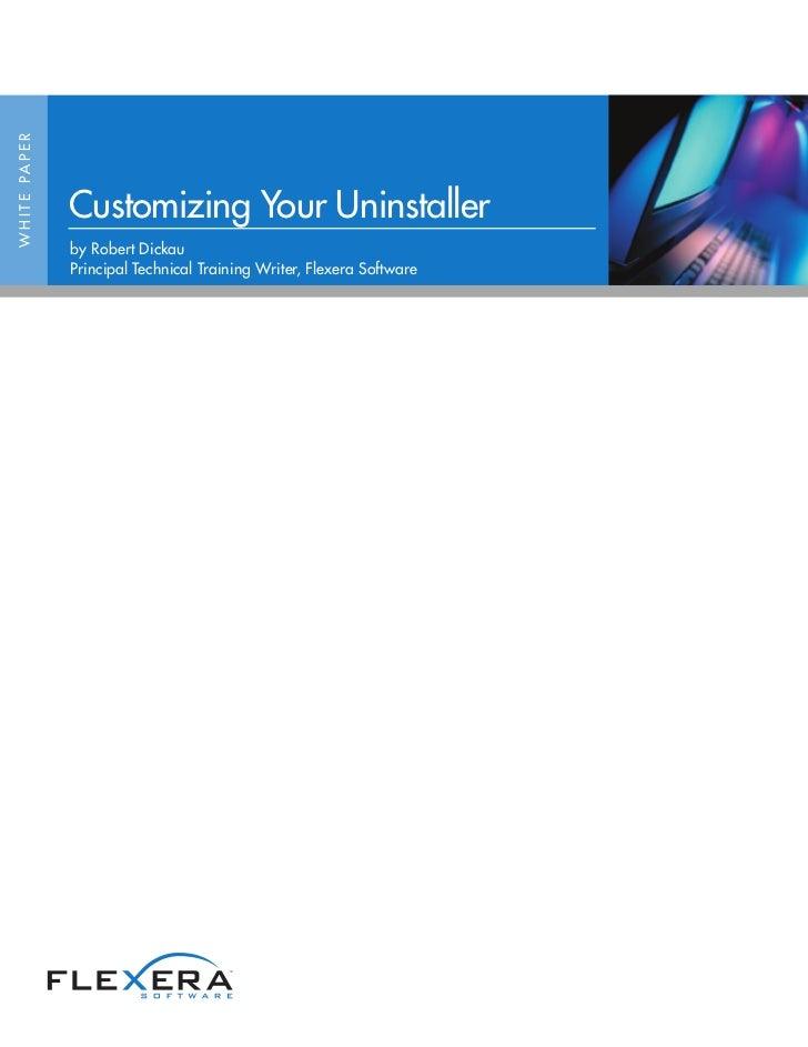 W H I T E PA P E R                     Customizing Your Uninstaller                     by Robert Dickau                  ...