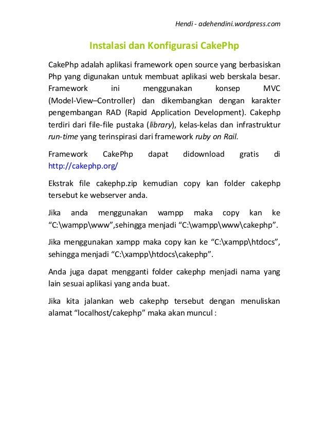 Hendi - adehendini.wordpress.com  Instalasi dan Konfigurasi CakePhp CakePhp adalah aplikasi framework open source yang ber...