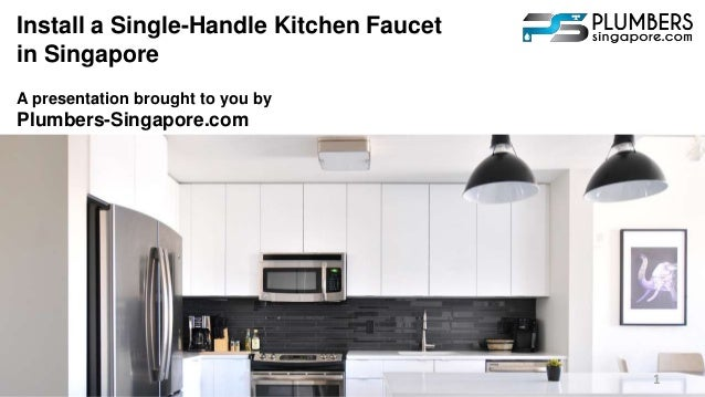Install A Single Handle Kitchen Faucet In Singapore A Presentation Brought  To You By Plumbers ...
