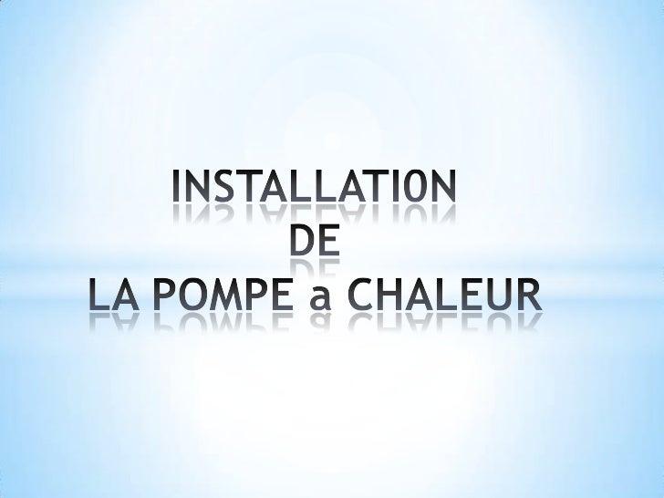 INSTALLATI0N DE LA POMPE a CHALEUR<br />