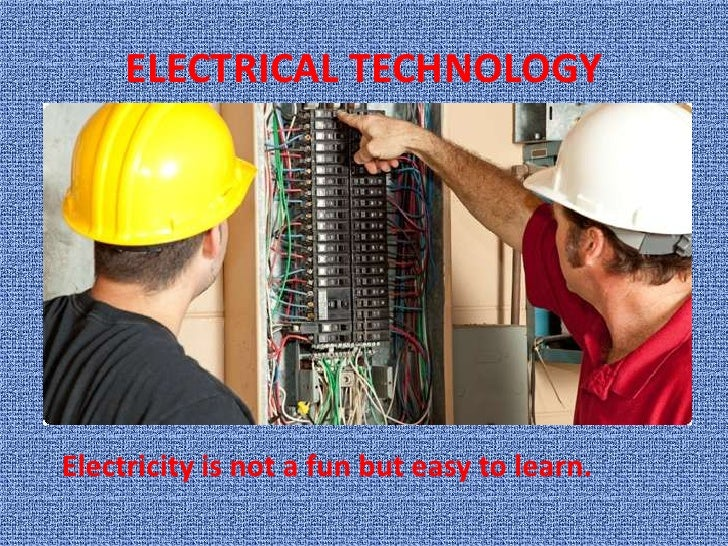 ELECTRICAL TECHNOLOGYElectricity is not a fun but easy to learn.