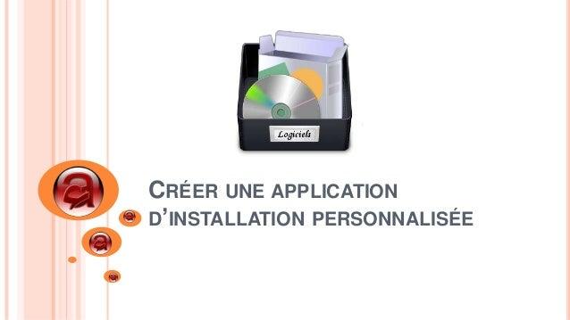CRÉER UNE APPLICATION D'INSTALLATION PERSONNALISÉE