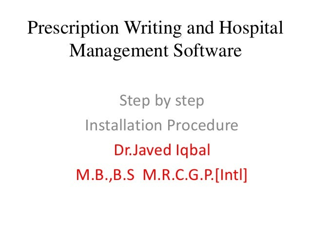 Prescription Writing and Hospital Management Software Step by step Installation Procedure Dr.Javed Iqbal M.B.,B.S M.R.C.G....