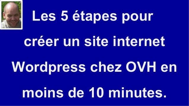 Les 5 étapes pour créer un site internet Wordpress chez OVH en moins de 10 minutes.