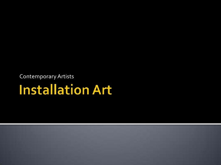 Installation Art<br />Contemporary Artists<br />