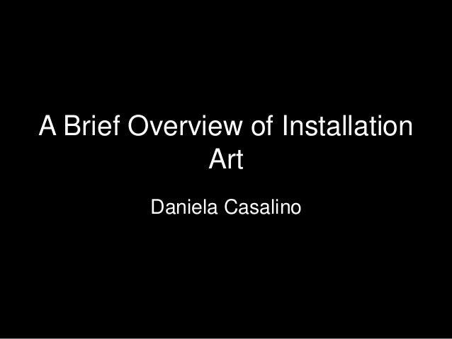 A Brief Overview of Installation Art Daniela Casalino